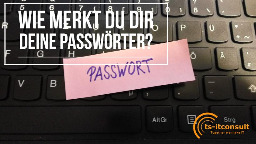 Wie merkst du dir deine Passwörter?